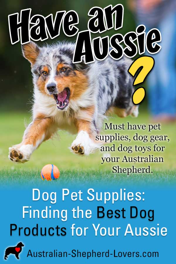 Must have dog pet supplies, dog gear, and dog toys for your Australian Shepherd. Dog product ideas from collars and harnesses, dog beds, and dog toys, to outdoor gear like boots, dog backpacks, and more. #australianshepherd #dogsupplies #dogpetsupplies #dogtoys #doggear #aussielovers