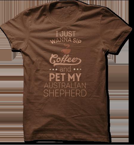 I Just Wanna Sip Coffee and Pet My Australian Shepherd